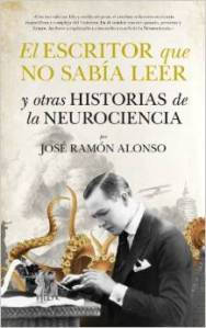 El escritor que no sabía leer y otras historias de la neurociencia